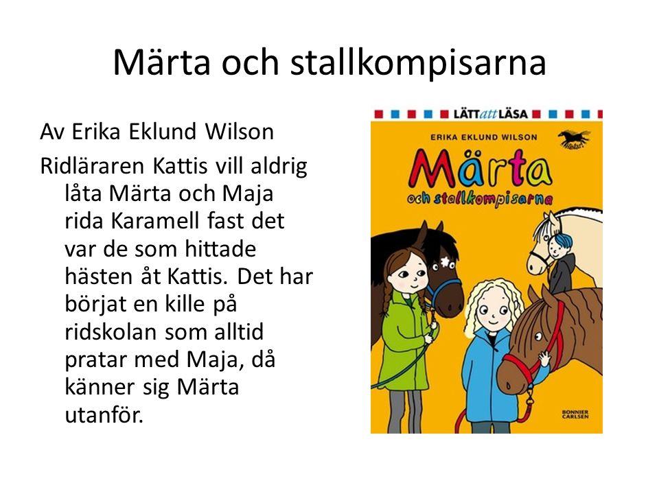 Märta och stallkompisarna Av Erika Eklund Wilson Ridläraren Kattis vill aldrig låta Märta och Maja rida Karamell fast det var de som hittade hästen åt