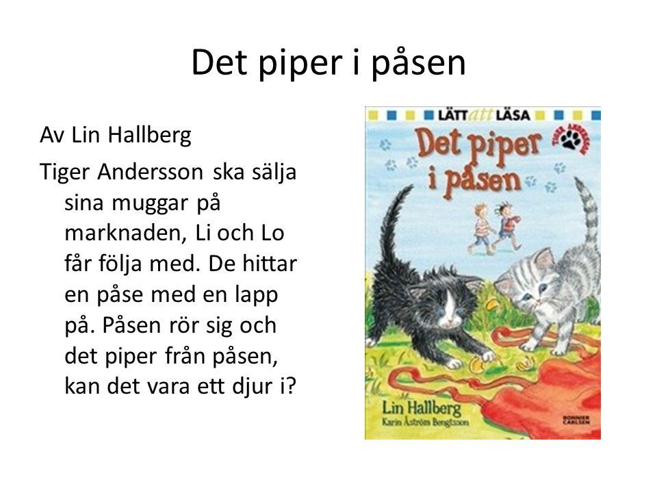 Det piper i påsen Av Lin Hallberg Tiger Andersson ska sälja sina muggar på marknaden, Li och Lo får följa med. De hittar en påse med en lapp på. Påsen