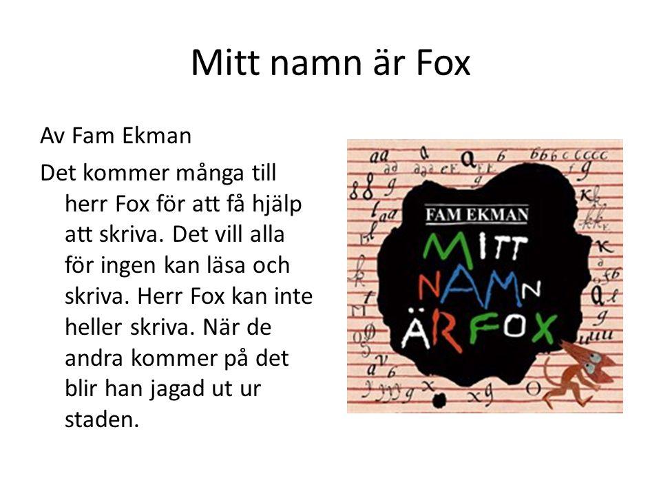 Mitt namn är Fox Av Fam Ekman Det kommer många till herr Fox för att få hjälp att skriva. Det vill alla för ingen kan läsa och skriva. Herr Fox kan in