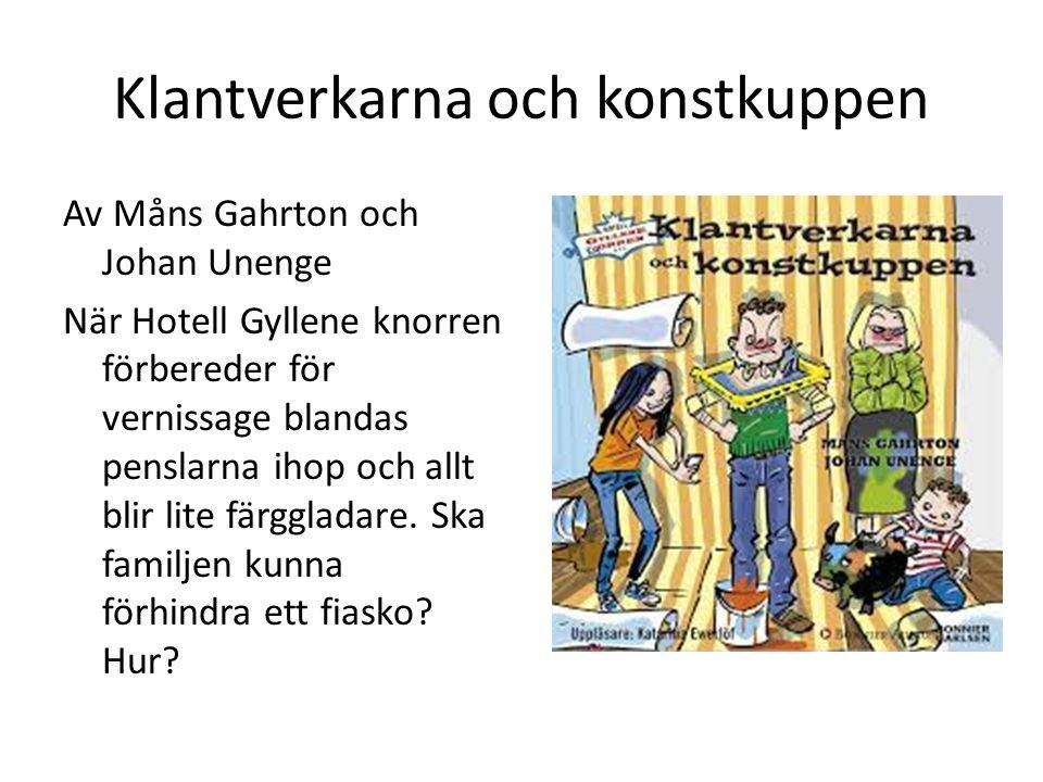 Klantverkarna och konstkuppen Av Måns Gahrton och Johan Unenge När Hotell Gyllene knorren förbereder för vernissage blandas penslarna ihop och allt bl
