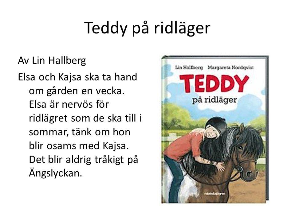 Teddy på ridläger Av Lin Hallberg Elsa och Kajsa ska ta hand om gården en vecka. Elsa är nervös för ridlägret som de ska till i sommar, tänk om hon bl