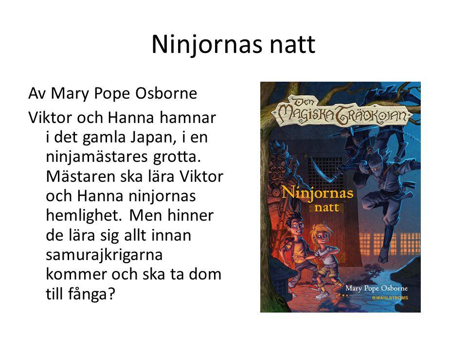 Ninjornas natt Av Mary Pope Osborne Viktor och Hanna hamnar i det gamla Japan, i en ninjamästares grotta. Mästaren ska lära Viktor och Hanna ninjornas