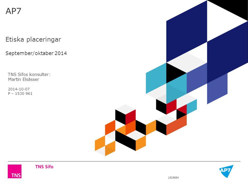 1529854 AP7 Etiska placeringar September/oktaber 2014 TNS Sifos konsulter: Martin Elsässer 2014-10-07 P – 1530 961