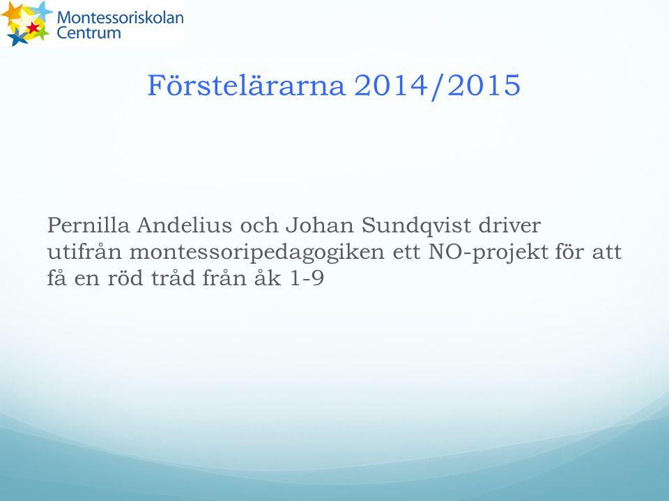 Förstelärarna 2014/2015 Pernilla Andelius och Johan Sundqvist driver utifrån montessoripedagogiken ett NO-projekt för att få en röd tråd från åk 1-9