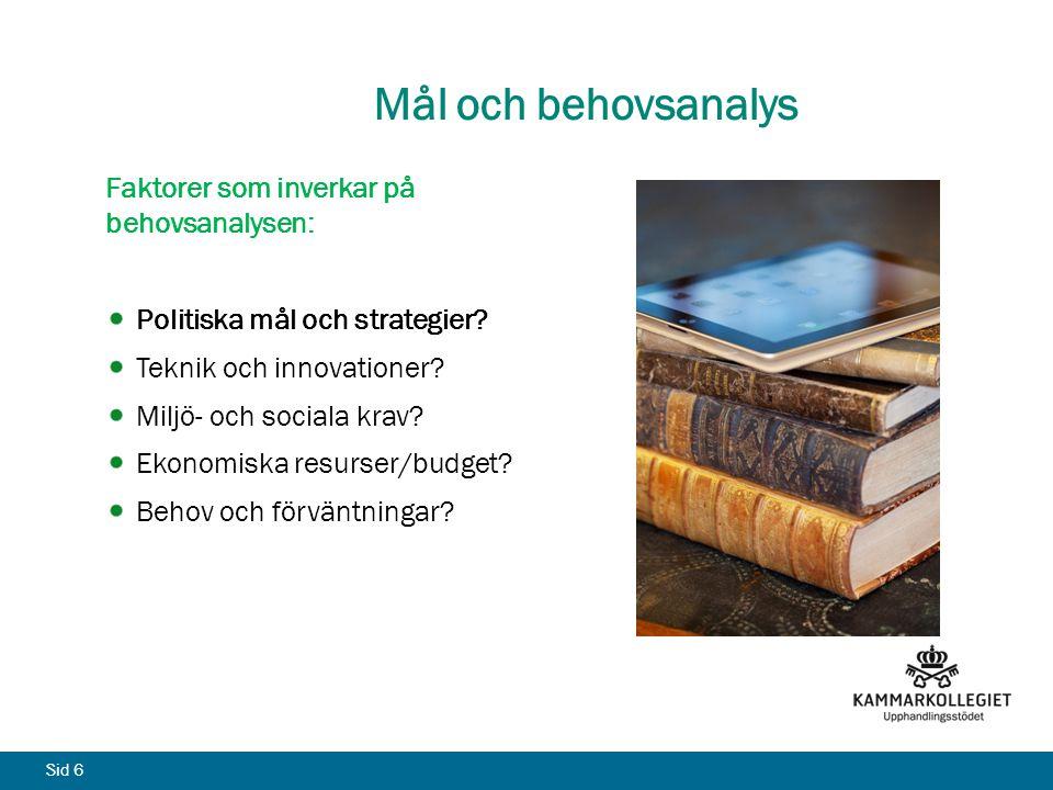 Sid 6 Mål och behovsanalys Faktorer som inverkar på behovsanalysen: Politiska mål och strategier? Teknik och innovationer? Miljö- och sociala krav? Ek