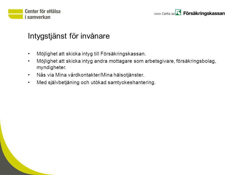 www.CeHis.se Intygstjänst för invånare Möjlighet att skicka intyg till Försäkringskassan. Möjlighet att skicka intyg andra mottagare som arbetsgivare,