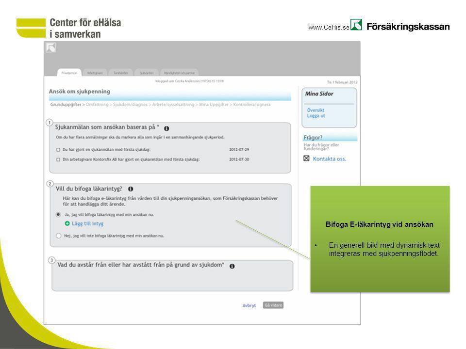 www.CeHis.se Bifoga E-läkarintyg vid ansökan En generell bild med dynamisk text integreras med sjukpenningsflödet. Bifoga E-läkarintyg vid ansökan En