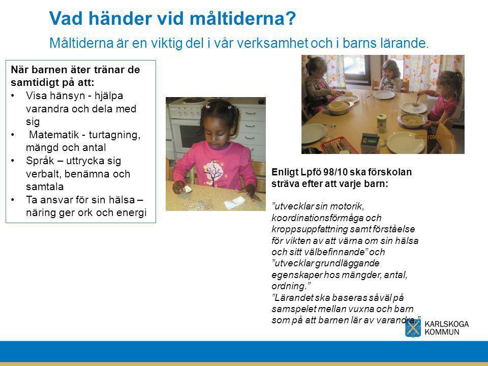 Vad händer vid måltiderna? Måltiderna är en viktig del i vår verksamhet och i barns lärande. När barnen äter tränar de samtidigt på att: Visa hänsyn -