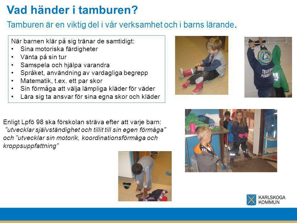 Vad händer i tamburen? Tamburen är en viktig del i vår verksamhet och i barns lärande. När barnen klär på sig tränar de samtidigt: Sina motoriska färd