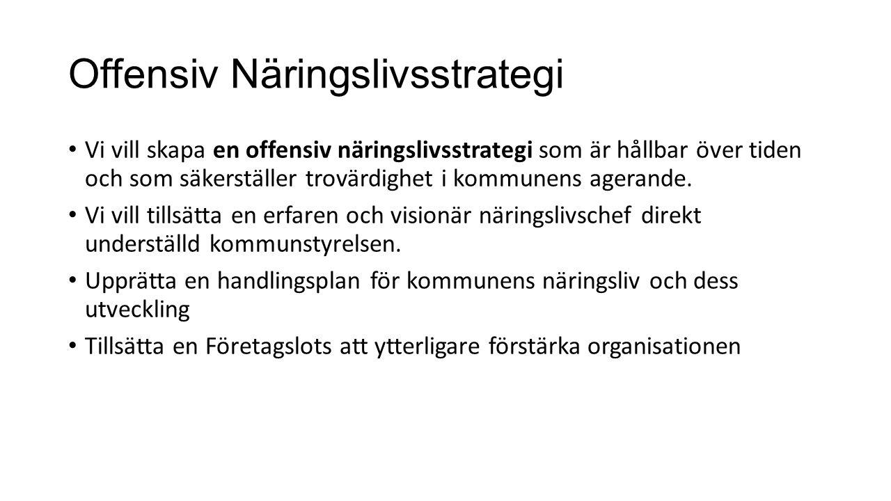 Offensiv Näringslivsstrategi Vi vill skapa en offensiv näringslivsstrategi som är hållbar över tiden och som säkerställer trovärdighet i kommunens age