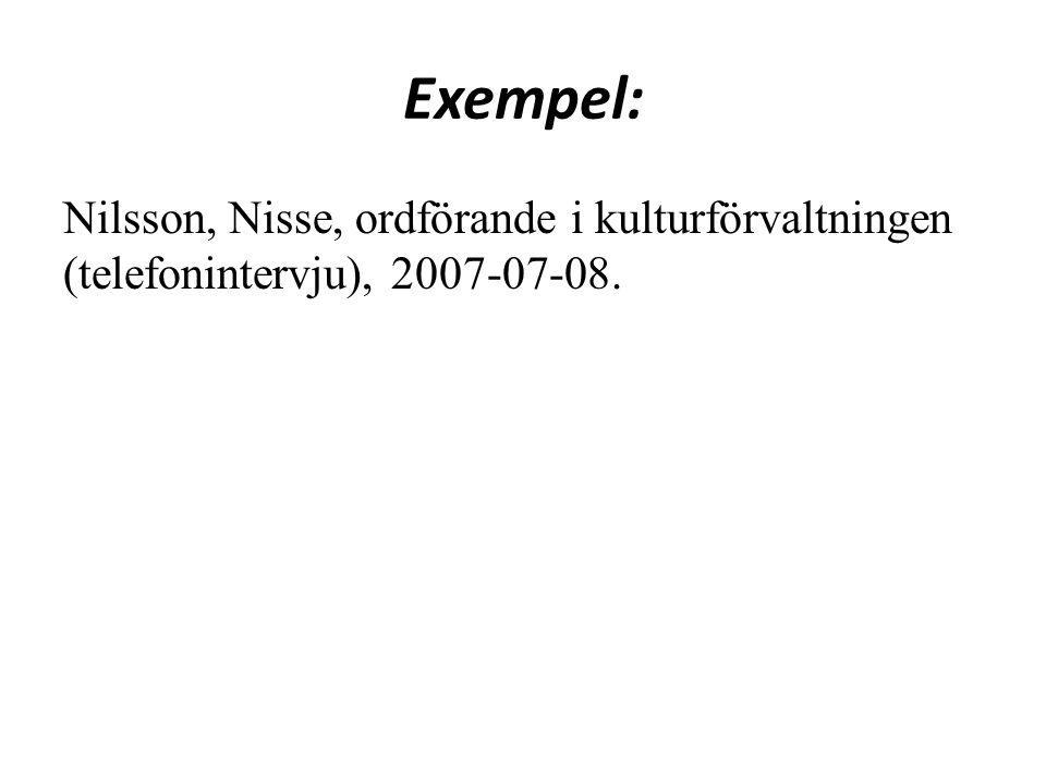 Exempel: Nilsson, Nisse, ordförande i kulturförvaltningen (telefonintervju), 2007-07-08.