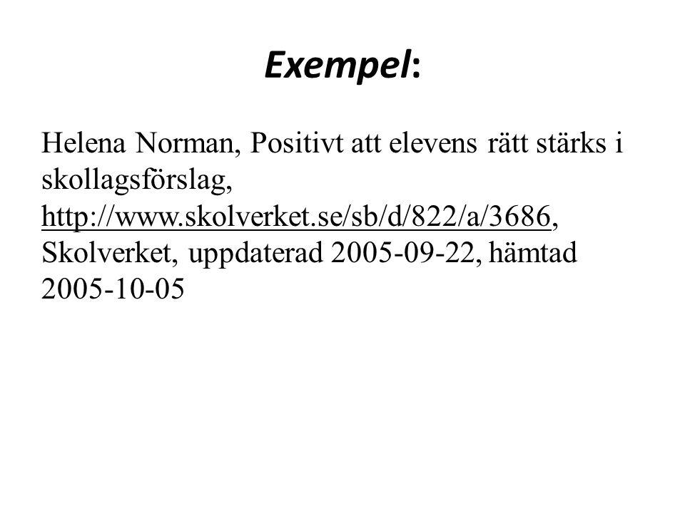 Exempel: Helena Norman, Positivt att elevens rätt stärks i skollagsförslag, http://www.skolverket.se/sb/d/822/a/3686, Skolverket, uppdaterad 2005-09-22, hämtad 2005-10-05