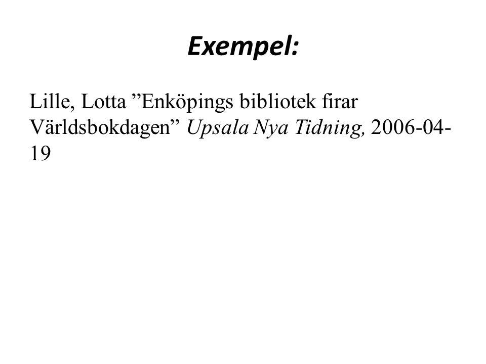 Exempel: Lille, Lotta Enköpings bibliotek firar Världsbokdagen Upsala Nya Tidning, 2006-04- 19
