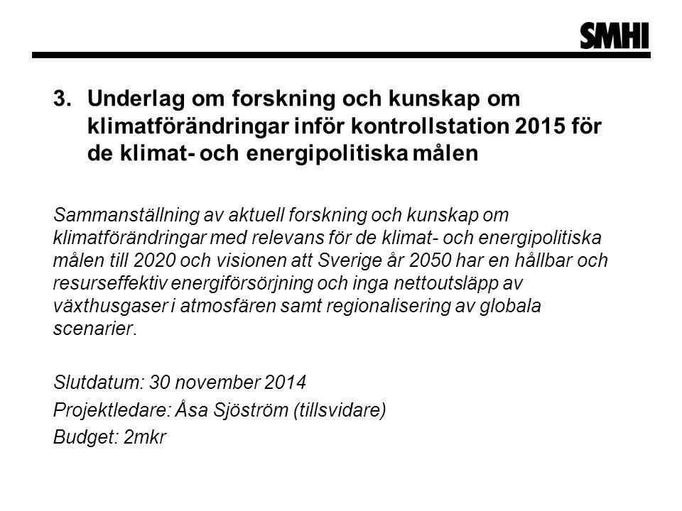 3.Underlag om forskning och kunskap om klimatförändringar inför kontrollstation 2015 för de klimat- och energipolitiska målen Sammanställning av aktuell forskning och kunskap om klimatförändringar med relevans för de klimat- och energipolitiska målen till 2020 och visionen att Sverige år 2050 har en hållbar och resurseffektiv energiförsörjning och inga nettoutsläpp av växthusgaser i atmosfären samt regionalisering av globala scenarier.
