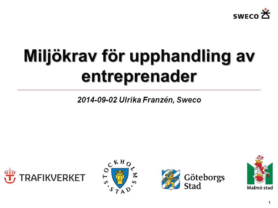 Miljökrav för upphandling av entreprenader 2014-09-02 Ulrika Franzén, Sweco 1