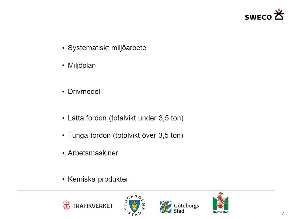 8 Systematiskt miljöarbete Miljöplan Drivmedel Lätta fordon (totalvikt under 3,5 ton) Tunga fordon (totalvikt över 3,5 ton) Arbetsmaskiner Kemiska produkter