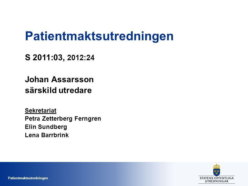 Patientmaktsutredningen S 2011:03, 2012:24 Johan Assarsson särskild utredare Sekretariat Petra Zetterberg Ferngren Elin Sundberg Lena Barrbrink