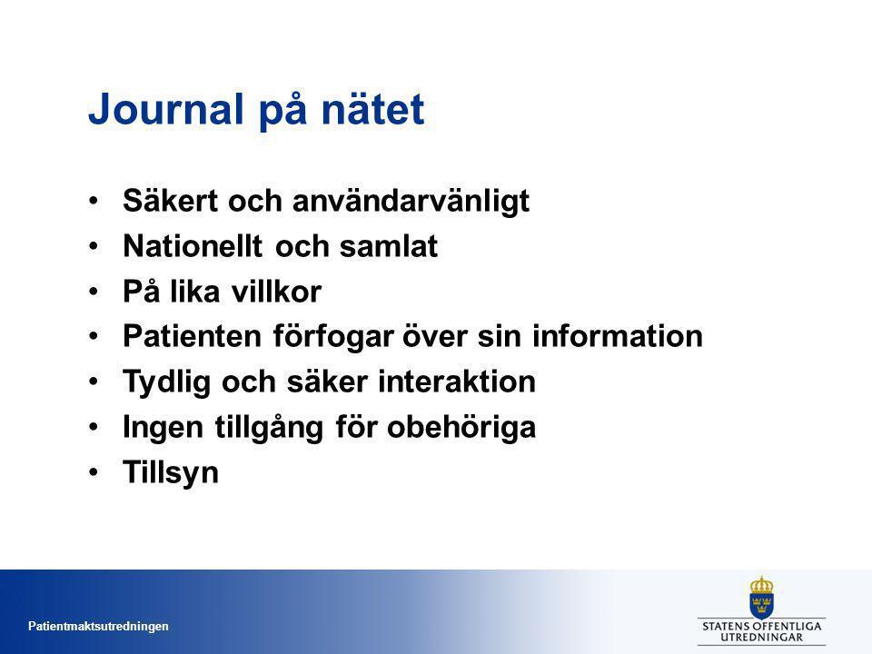 Patientmaktsutredningen Journal på nätet Säkert och användarvänligt Nationellt och samlat På lika villkor Patienten förfogar över sin information Tydlig och säker interaktion Ingen tillgång för obehöriga Tillsyn