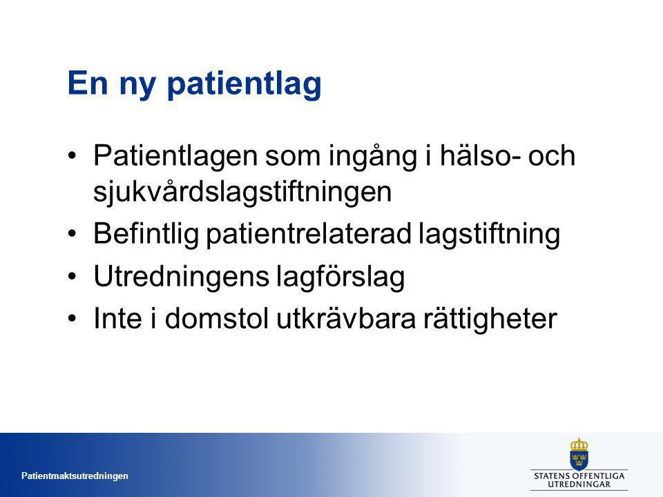 Patientmaktsutredningen En ny patientlag Patientlagen som ingång i hälso- och sjukvårdslagstiftningen Befintlig patientrelaterad lagstiftning Utredningens lagförslag Inte i domstol utkrävbara rättigheter