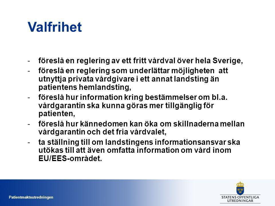 Patientmaktsutredningen Valfrihet -föreslå en reglering av ett fritt vårdval över hela Sverige, -föreslå en reglering som underlättar möjligheten att utnyttja privata vårdgivare i ett annat landsting än patientens hemlandsting, -föreslå hur information kring bestämmelser om bl.a.