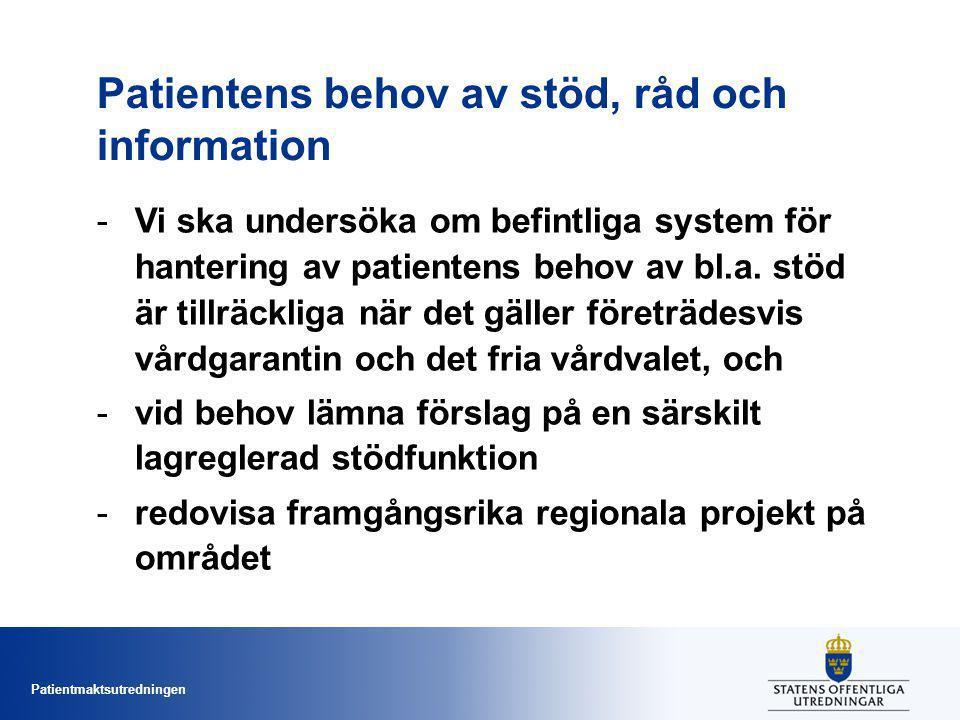 Patientmaktsutredningen Patientens behov av stöd, råd och information -Vi ska undersöka om befintliga system för hantering av patientens behov av bl.a.