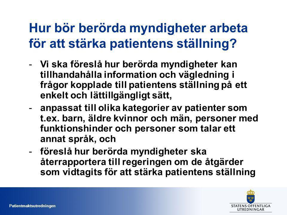 Patientmaktsutredningen Hur bör berörda myndigheter arbeta för att stärka patientens ställning.