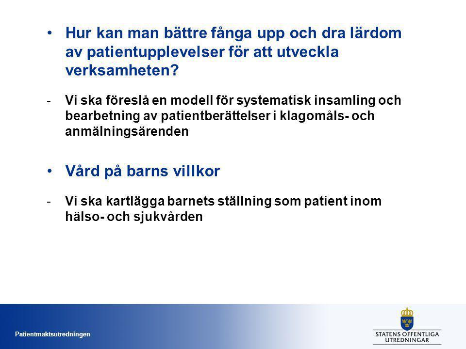 Patientmaktsutredningen Hur kan man bättre fånga upp och dra lärdom av patientupplevelser för att utveckla verksamheten.