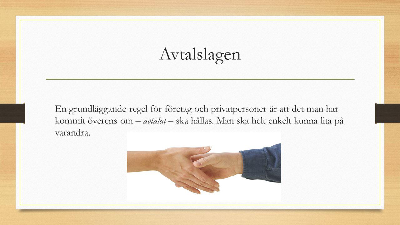Avtalslagen En grundläggande regel för företag och privatpersoner är att det man har kommit överens om – avtalat – ska hållas. Man ska helt enkelt kun