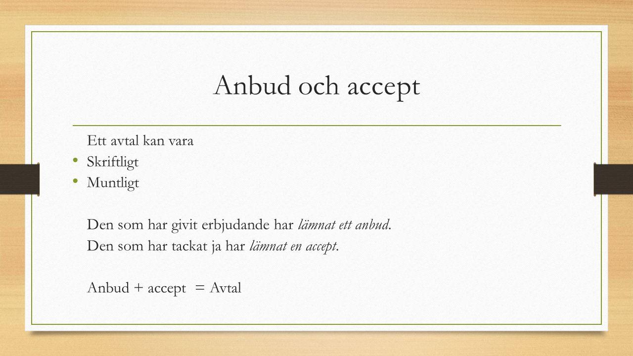 Anbud och accept Ett avtal kan vara Skriftligt Muntligt Den som har givit erbjudande har lämnat ett anbud. Den som har tackat ja har lämnat en accept.