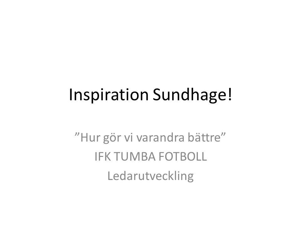 Inspiration Sundhage! Hur gör vi varandra bättre IFK TUMBA FOTBOLL Ledarutveckling
