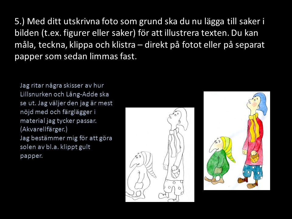 5.) Med ditt utskrivna foto som grund ska du nu lägga till saker i bilden (t.ex. figurer eller saker) för att illustrera texten. Du kan måla, teckna,