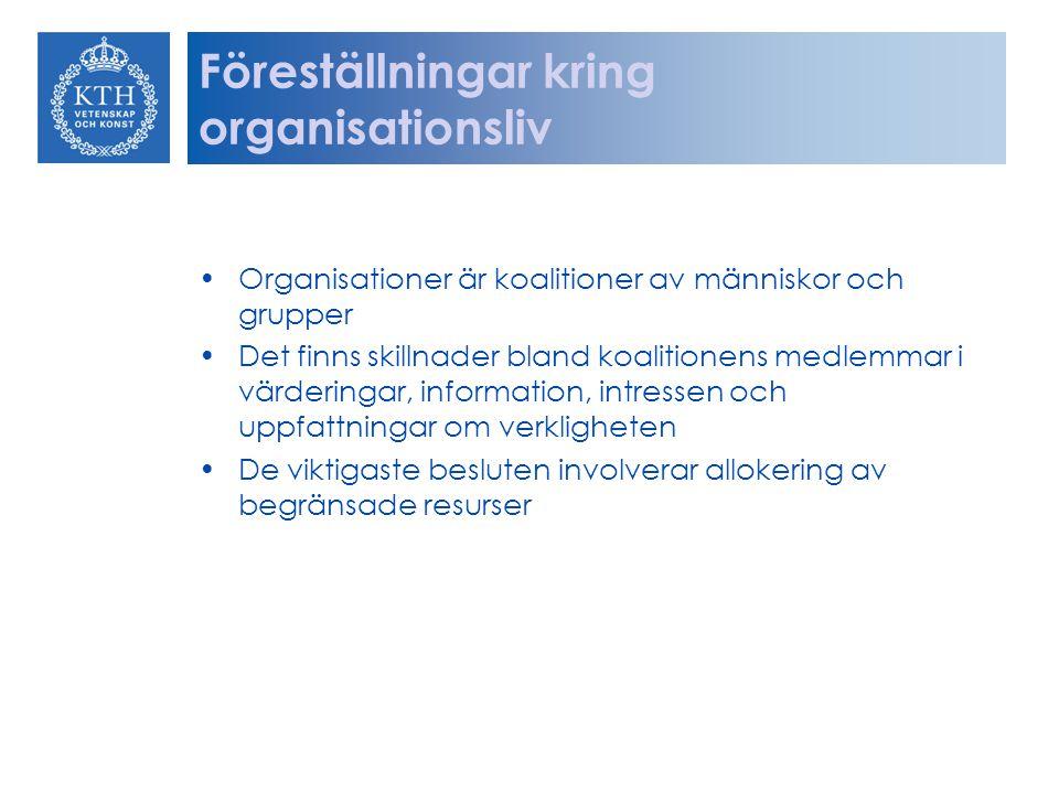 Föreställningar kring organisationsliv Organisationer är koalitioner av människor och grupper Det finns skillnader bland koalitionens medlemmar i värderingar, information, intressen och uppfattningar om verkligheten De viktigaste besluten involverar allokering av begränsade resurser
