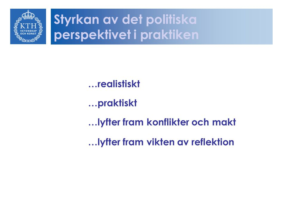 …realistiskt …praktiskt …lyfter fram konflikter och makt …lyfter fram vikten av reflektion Styrkan av det politiska perspektivet i praktiken
