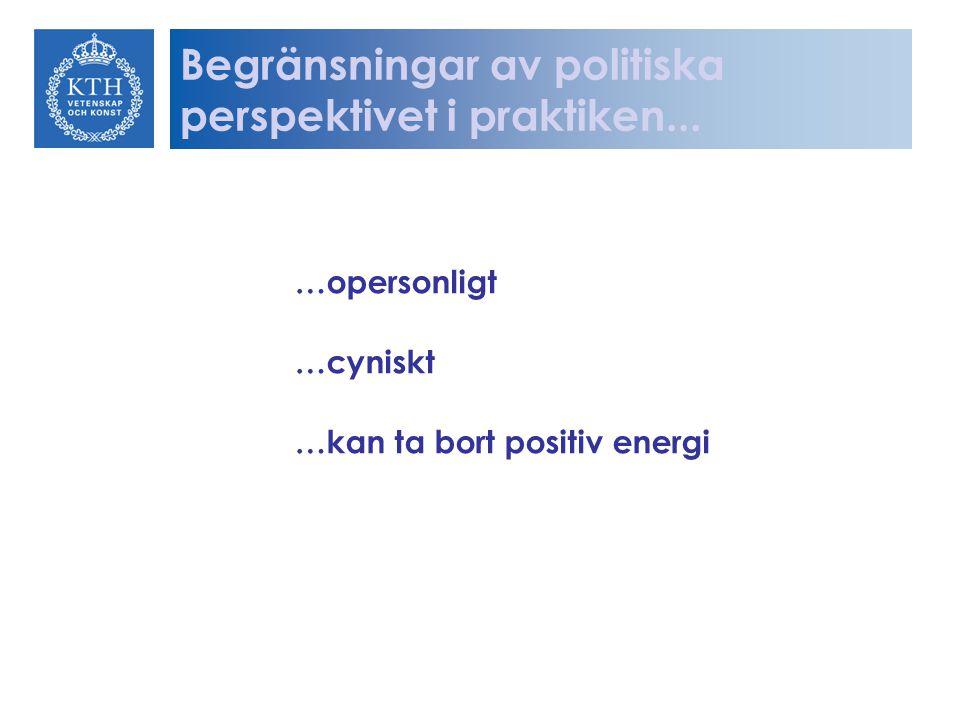 …opersonligt …cyniskt …kan ta bort positiv energi Begränsningar av politiska perspektivet i praktiken...