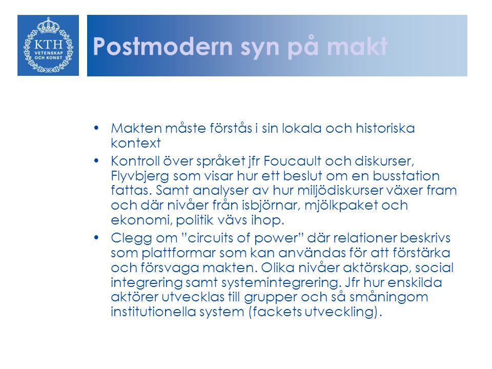 Postmodern syn på makt Makten måste förstås i sin lokala och historiska kontext Kontroll över språket jfr Foucault och diskurser, Flyvbjerg som visar hur ett beslut om en busstation fattas.
