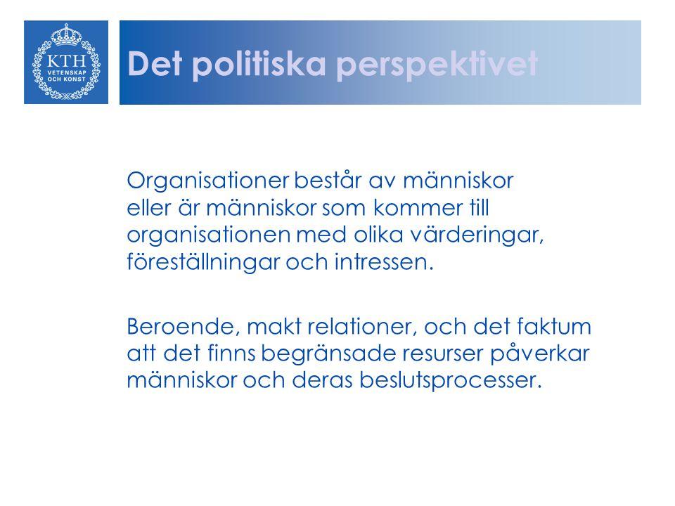 Det politiska perspektivet Organisationer består av människor eller är människor som kommer till organisationen med olika värderingar, föreställningar och intressen.