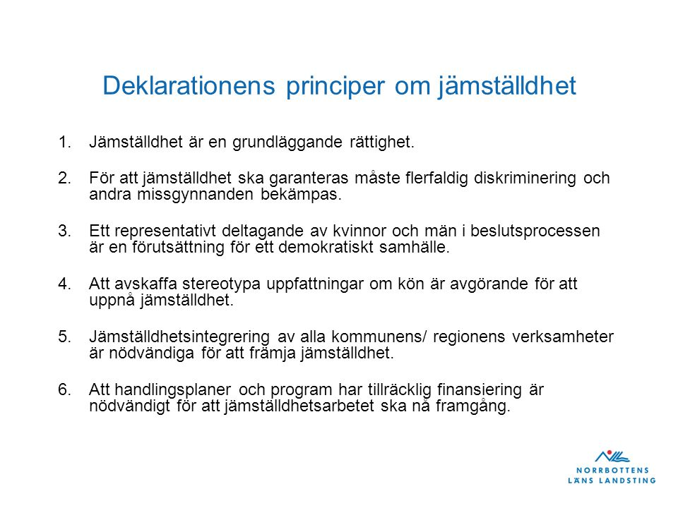 Deklarationens principer om jämställdhet 1.Jämställdhet är en grundläggande rättighet.