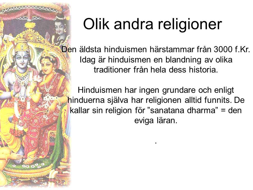 Olik andra religioner Den äldsta hinduismen härstammar från 3000 f.Kr.