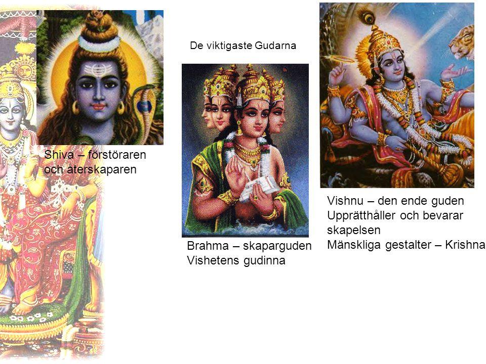 De viktigaste Gudarna Brahma – skaparguden Vishetens gudinna Vishnu – den ende guden Upprätthåller och bevarar skapelsen Mänskliga gestalter – Krishna Shiva – förstöraren och återskaparen