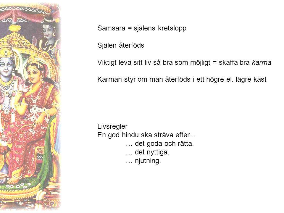 Samsara = själens kretslopp Själen återföds Viktigt leva sitt liv så bra som möjligt = skaffa bra karma Karman styr om man återföds i ett högre el.