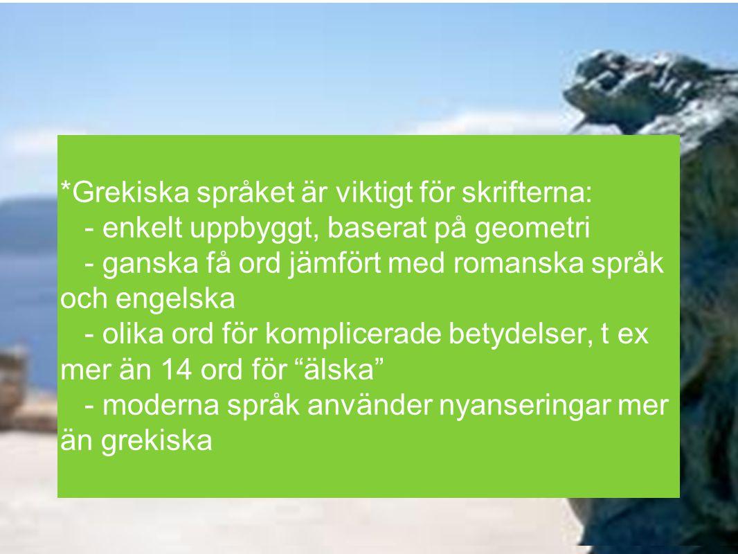 *Grekiska språket är viktigt för skrifterna: - enkelt uppbyggt, baserat på geometri - ganska få ord jämfört med romanska språk och engelska - olika or