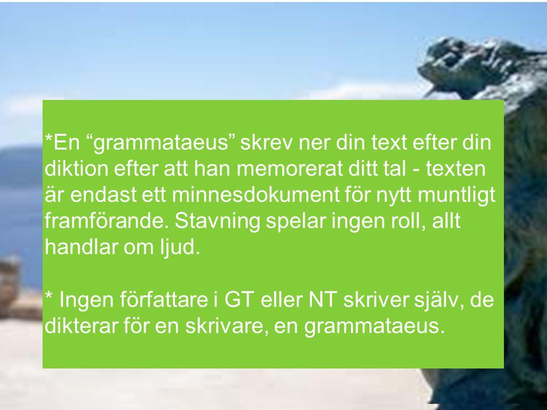 """*En """"grammataeus"""" skrev ner din text efter din diktion efter att han memorerat ditt tal - texten är endast ett minnesdokument för nytt muntligt framfö"""