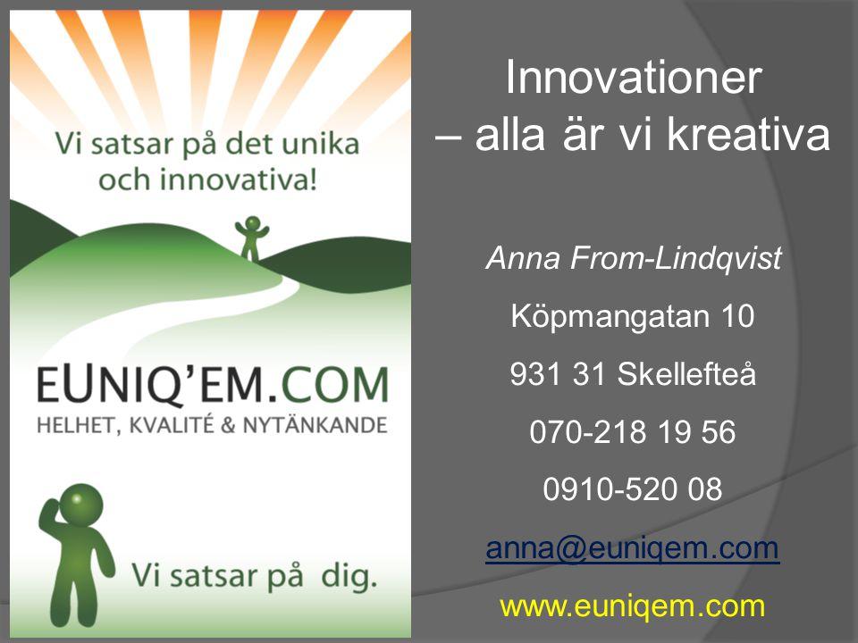 Anna From-Lindqvist Köpmangatan 10 931 31 Skellefteå 070-218 19 56 0910-520 08 anna@euniqem.com www.euniqem.com Innovationer – alla är vi kreativa