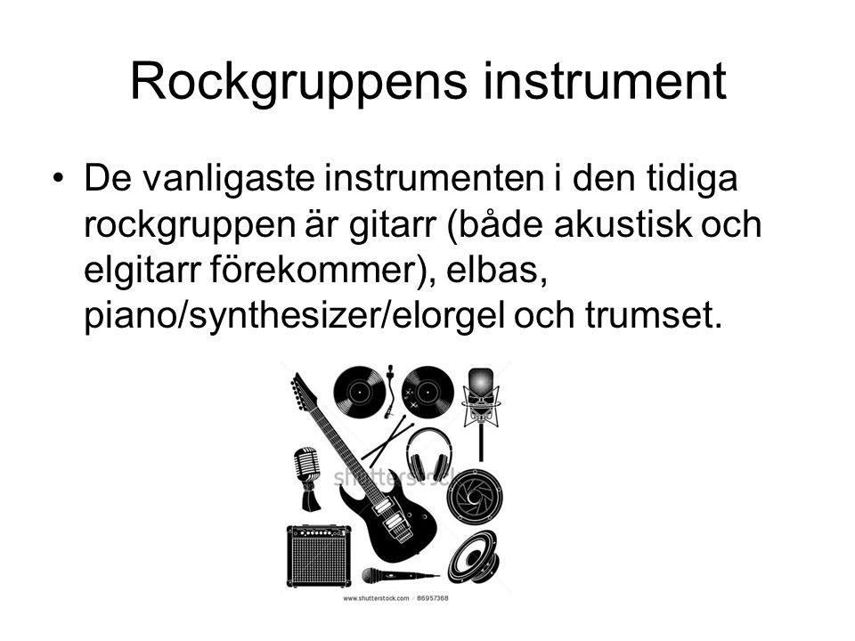 Rockgruppens instrument De vanligaste instrumenten i den tidiga rockgruppen är gitarr (både akustisk och elgitarr förekommer), elbas, piano/synthesize