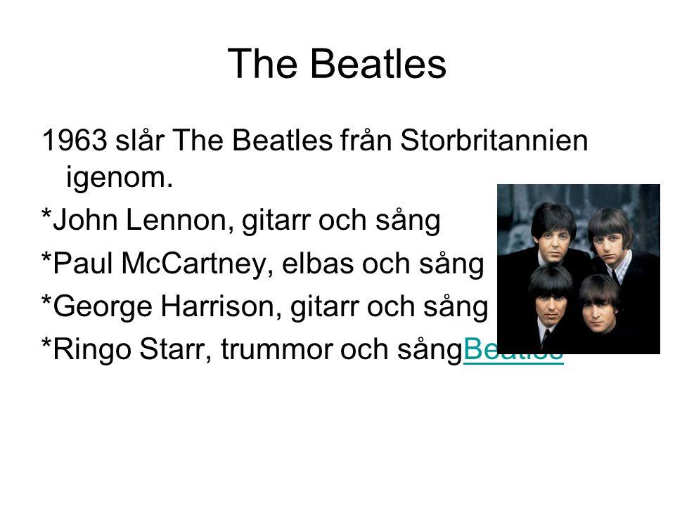 The Beatles 1963 slår The Beatles från Storbritannien igenom. *John Lennon, gitarr och sång *Paul McCartney, elbas och sång *George Harrison, gitarr o