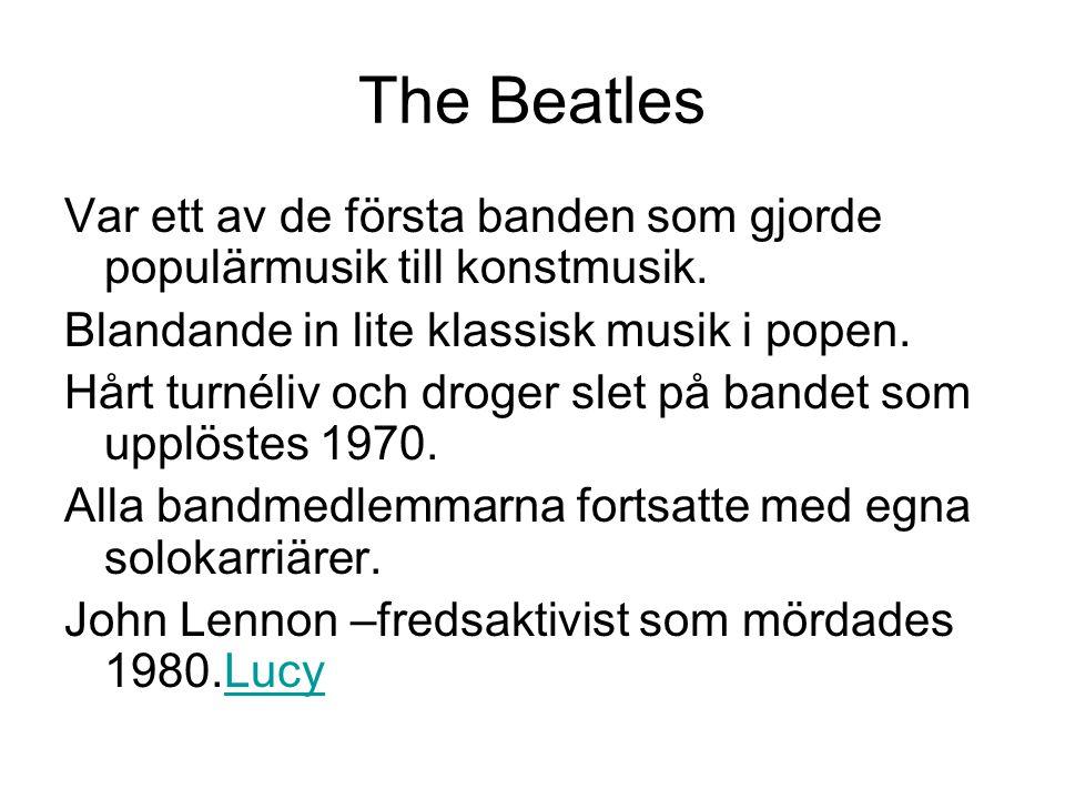 The Beatles Var ett av de första banden som gjorde populärmusik till konstmusik. Blandande in lite klassisk musik i popen. Hårt turnéliv och droger sl
