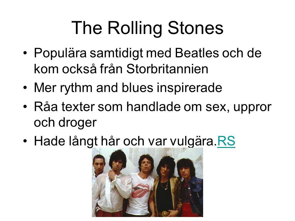 The Rolling Stones Populära samtidigt med Beatles och de kom också från Storbritannien Mer rythm and blues inspirerade Råa texter som handlade om sex,