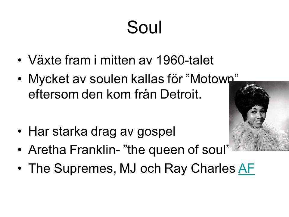 """Soul Växte fram i mitten av 1960-talet Mycket av soulen kallas för """"Motown"""" eftersom den kom från Detroit. Har starka drag av gospel Aretha Franklin-"""
