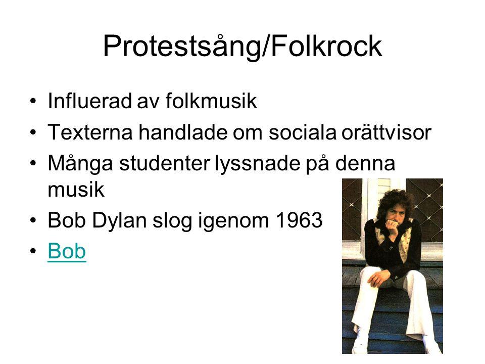 Protestsång/Folkrock Influerad av folkmusik Texterna handlade om sociala orättvisor Många studenter lyssnade på denna musik Bob Dylan slog igenom 1963
