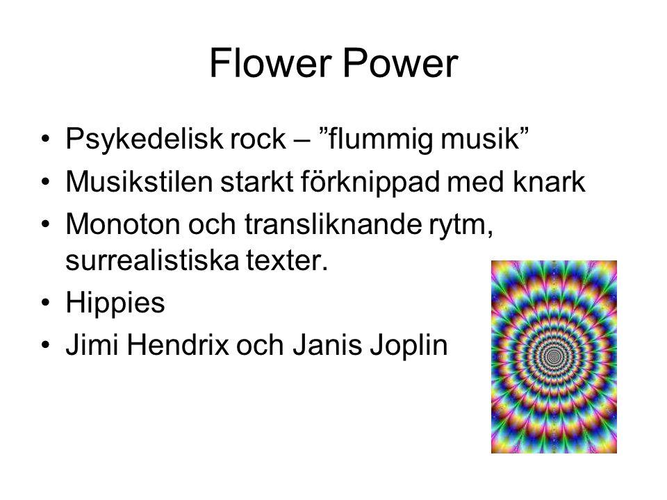 """Flower Power Psykedelisk rock – """"flummig musik"""" Musikstilen starkt förknippad med knark Monoton och transliknande rytm, surrealistiska texter. Hippies"""